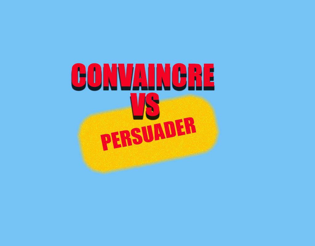 Ne confondez plus convaincre et persuader